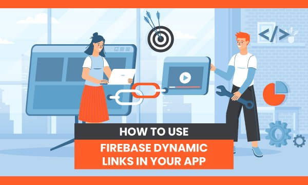 How to Use Firebase Dynamic Links in Your App